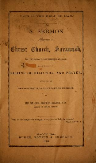 "Stephen Elliott - ""Vain is the help of man."" A sermon preached in Christ Church, Savannah, on Thursday, September 15, 1864, being the day of fasting, humiliation, and prayer, appointed by the governor of the state of Georgia"