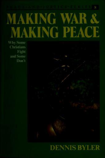Cover of: Making war & making peace   Dennis Byler